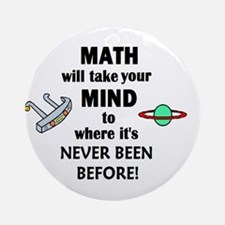 MATH will take your MIND to N Ornament (Round)