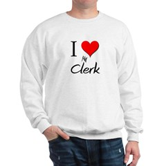 I Love My Clerk Sweatshirt
