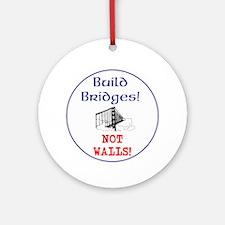 Build Bridges not Walls Round Ornament