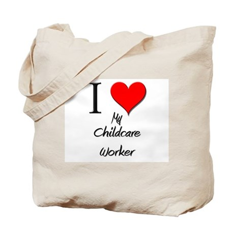 I Love My Childcare Worker Tote Bag