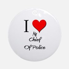 I Love My Chief Of Police Ornament (Round)