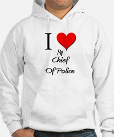 I Love My Chief Of Police Jumper Hoody