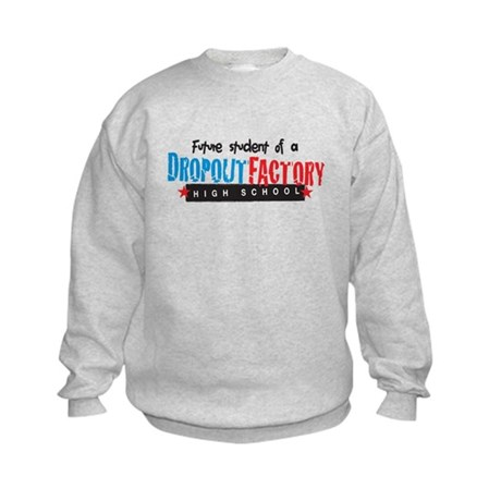 Dropout Factory High School Kids Sweatshirt