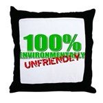 100% Environmentally Unfriend Throw Pillow