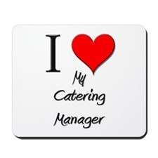 I Love My Catering Manager Mousepad