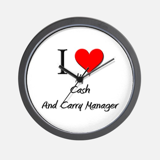 I Love My Cash And Carry Manager Wall Clock