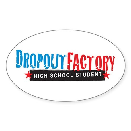 Dropout Factory High School Oval Sticker
