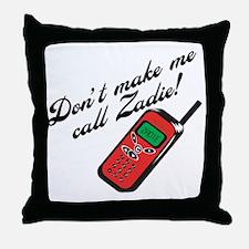 Don't Make Me Call Zadie Throw Pillow