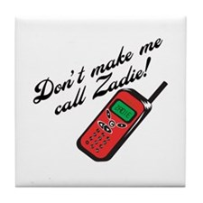 Don't Make Me Call Zadie Tile Coaster