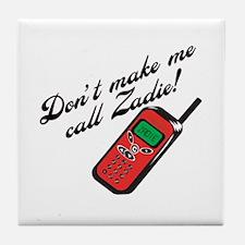 Don't Make Me Call Zadie Tile Coaster