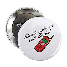 "Don't Make Me Call Zadie 2.25"" Button"