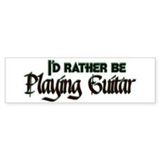 I'd Rather Be Playing Guitar Bumper Car Sticker
