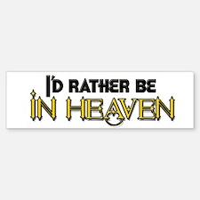 I'd Rather Be In Heaven Bumper Bumper Bumper Sticker