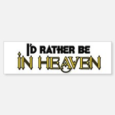 I'd Rather Be In Heaven Bumper Car Car Sticker