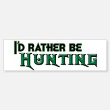 I'd Rather Be Hunting Bumper Bumper Bumper Sticker