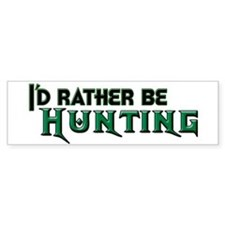 I'd Rather Be Hunting Bumper Bumper Sticker
