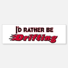 I'd Rather Be Drifting Bumper Bumper Bumper Sticker
