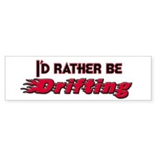 I'd Rather Be Drifting Bumper Bumper Sticker
