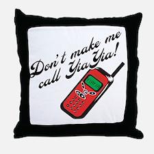 Don't Make Me Call YiaYia Throw Pillow