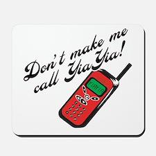 Don't Make Me Call YiaYia Mousepad