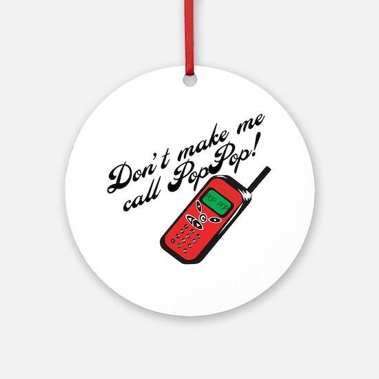 Don't Make Me Call Pop Pop Ornament (Round)