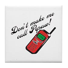 Don't Make Me Call Pepaw Tile Coaster