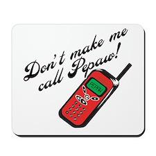 Don't Make Me Call Pepaw Mousepad