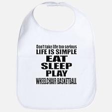 Life Is Eat Sleep And Wheelchair basketball Bib