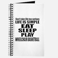 Life Is Eat Sleep And Wheelchair basketbal Journal