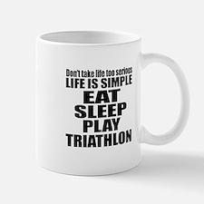Life Is Eat Sleep And Triathlon Mug