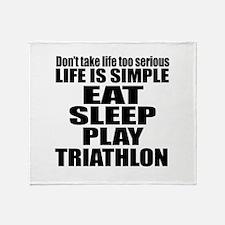 Life Is Eat Sleep And Triathlon Throw Blanket