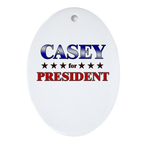 CASEY for president Oval Ornament