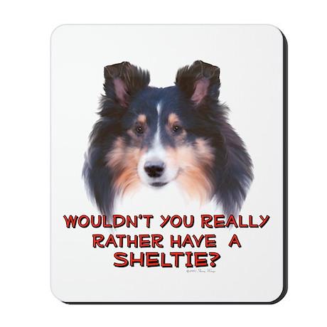 Rather Have a Sheltie Mousepad