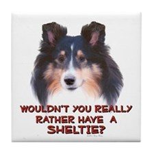 Rather Have a Sheltie Tile Coaster