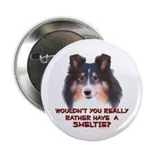 Rather Have a Sheltie Button