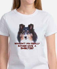 Rather Have a Sheltie Women's T-Shirt