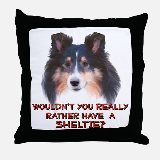 Rather Have a Sheltie Throw Pillow