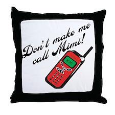 Don't Make Me Call Mimi Throw Pillow