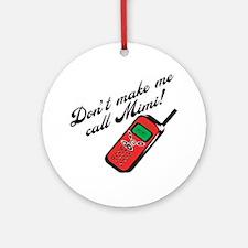 Don't Make Me Call Mimi Ornament (Round)