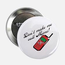 "Don't Make Me Call Mimi 2.25"" Button"