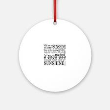 Unique You are my sunshine Round Ornament