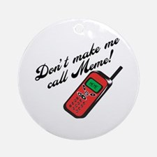Don't Make Me Call Meme Ornament (Round)