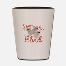 Love Is Blind Shot Glass