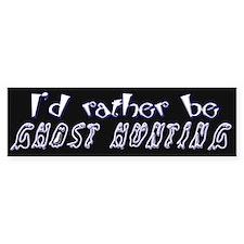 I'd Rather Be Ghost Hunting Bumper Bumper Sticker