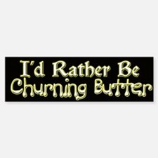 I'd Rather Be Churning Butter Bumper Bumper Stickers