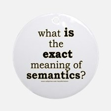 Funny Semantics Joke Ornament (Round)