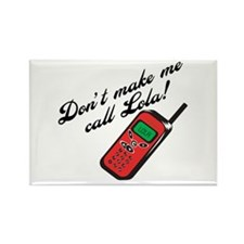 Don't Make Me Call Lola Rectangle Magnet