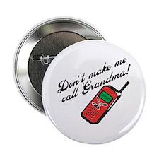 "Don't Make Me Call Grandma 2.25"" Button"