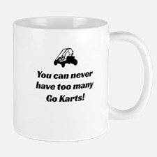 You Can Never Have Too Many Go Karts Mug