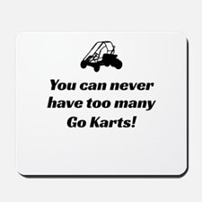 You Can Never Have Too Many Go Karts Mousepad